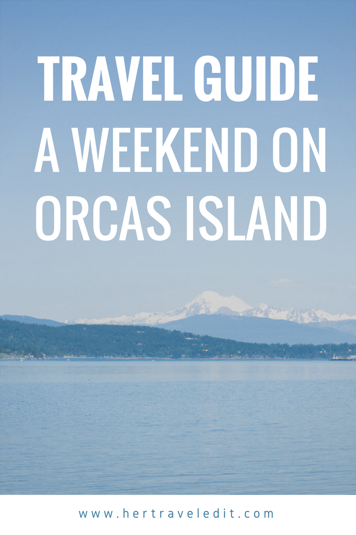 A Guide to a Weekend on Orcas Island