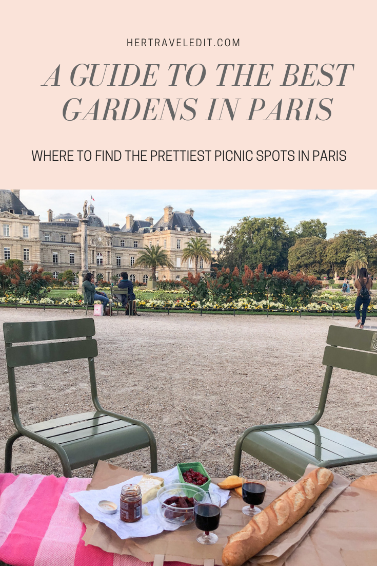 A Guide to the Prettiest Gardens in Paris : Where to relax, unwind and picnic